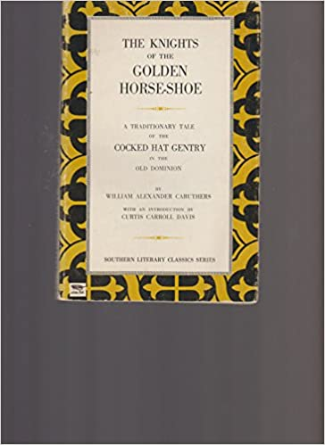 The Knights of the Golden Horse-shoe: A Traditionary Tale of the Cocked Hat Gentry in the Old Dominion (Southern Literary Classics series)