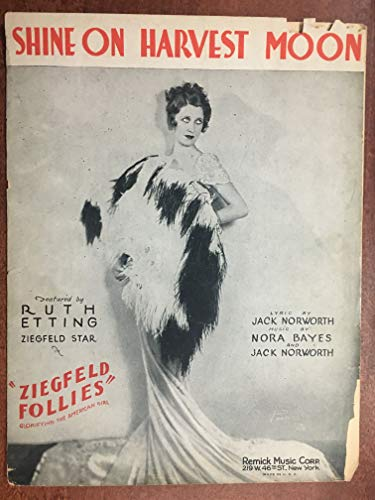 SHINE ON HARVEST MOON (Nora Bayes and Jack Norworth SHEET MUSIC) 1918 fragile condition, cover separation and chip on lower right edge, priced accordingly from the ZIEGFELD FOLLIES with Ruth Etting (pictured!)