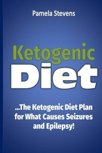 ketogenic Diet: The Ketogenic Diet Plan for What Causes Seizures and Epilepsy!