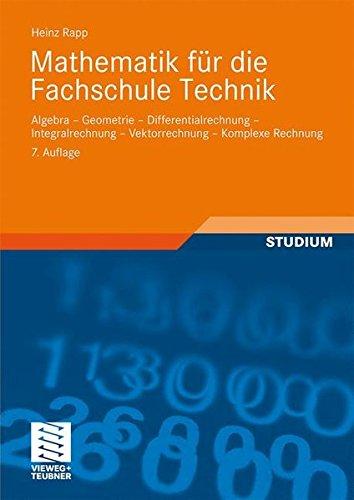 Mathematik für Die Fachschule Technik: Algebra, Geometrie, Differentialrechnung, Integralrechnung, Vektorrechnung, Komplexe Rechnung (German Edition)