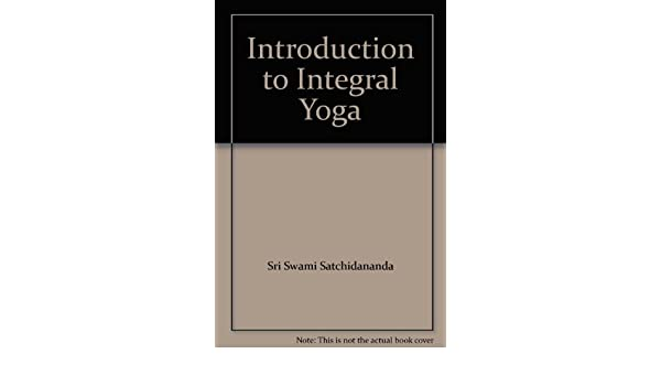 Introduction to Integral Yoga: Sri Swami Satchidananda ...