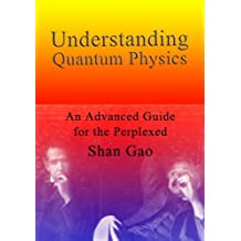 Understanding Quantum Physics: An Advanced Guide for the Perplexed