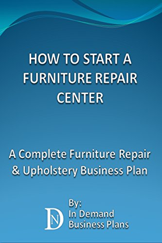How To Start A Furniture Repair Center: A Complete Furniture Repair & Upholstery Business Plan