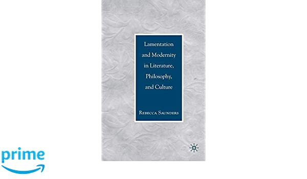 Lamentation and Modernity in Literature, Philosophy, and ...