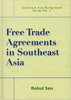 Free Trade Agreements in Southeast Asia (Southeast Asia Background Series)