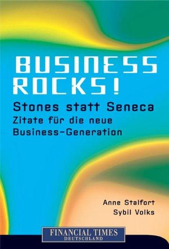Business rocks! Stones statt Seneca - Zitate für die neue Business-Generation (FT New Business)