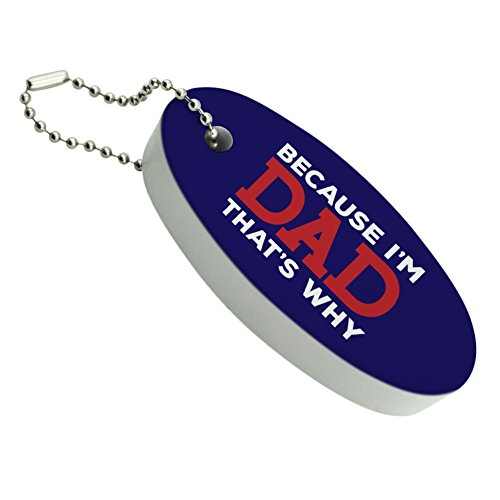 GRAPHICS & MORE Because Im Dad Thats Why Funny Floating Foam Keychain Fishing Boat Buoy Key Float