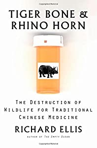 Tiger Bone & Rhino Horn: The Destruction of Wildlife for Traditional Chinese Medicine by Island Press