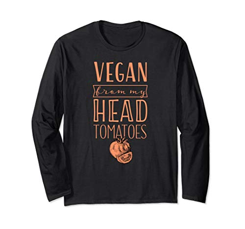 Vegan From My Head Tomatoes Funny Gift Long Sleeve T-Shirt