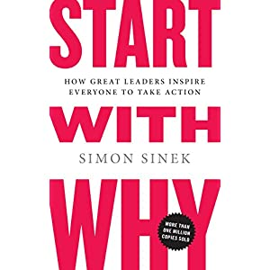 Start with Why: How Great Leaders Inspire Everyone to Take ActionHardcover – Illustrated, 29 Oct. 2009