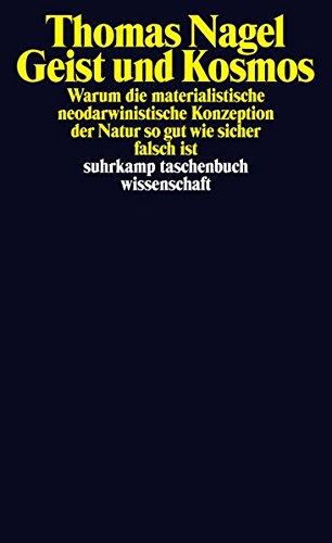 Geist und Kosmos: Warum die materialistische neodarwinistische Konzeption der Natur so gut wie sicher falsch ist (suhrkamp taschenbuch wissenschaft) Taschenbuch – 10. Januar 2016 Thomas Nagel Karin Wördemann Suhrkamp Verlag 3518297511