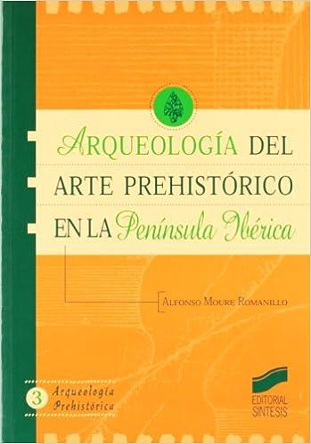 Arqueología del arte prehistórico en la península ibérica: 3 Arqueología prehistórica: Amazon.es: Moure Romanillo, Alfonso: Libros