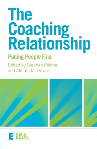 The Coaching Relationship: Putting People First (Essential Coaching Skills and Knowledge)