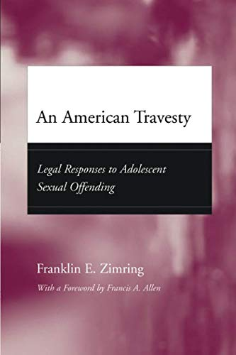 An American Travesty: Legal Responses to Adolescent Sexual Offending (Adolescent Development and Legal Policy)
