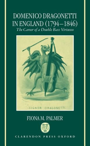 Domenico Dragonetti in England (1794-1846): The Career of a Double Bass Virtuoso by Fiona M Palmer