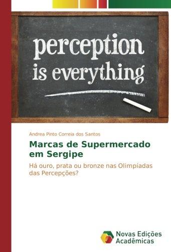 Marcas de Supermercado em Sergipe: Há ouro, prata ou bronze nas Olimpíadas das Percepções? (Portuguese Edition) PDF