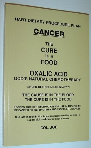 Cancer The Cure Is In The Food (Oxalic Acid God's Natural Chemotherapy)