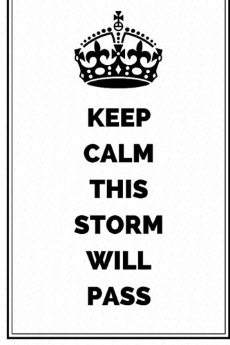 Download Keep Calm This Storm Will Pass: Motivational Journal Notebook To Write In For Men, Women, Girls, Boys, Lined Journal 6x9 200 Pages (Keep Calm Writing Notebooks Bible Christian) pdf epub