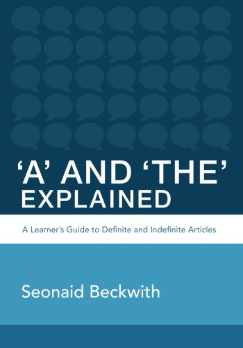 'A' and 'The' Explained: A learner's guide to definite and indefinite articles (Perfect English Grammar) (Volume 1)