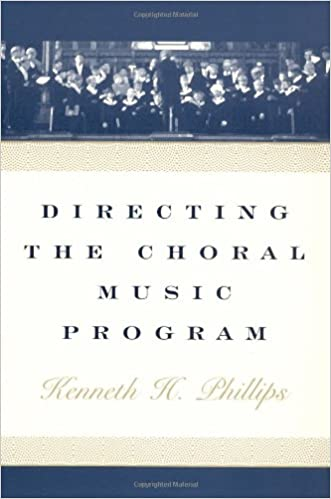 Directing the Choral Music Program: Kenneth H  Phillips