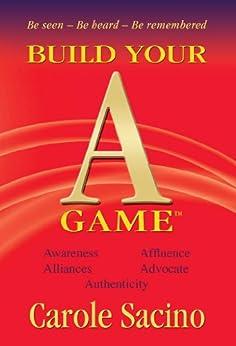 Build Your A-Game (Self-Help, Business, Leadership) by [Sacino, Carole]