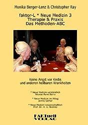 Faktor-L * Neue Medizin 3 * Das Methoden ABC: Therapie und Praxis bei Krebs und allen anderen heilbaren Krankheiten