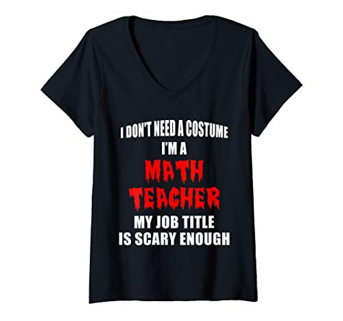 Womens Don't Need A Costume I'm a Math Teacher Funny Halloween Gift V-Neck ()