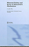 Material Falsity and Error in Descartes' Meditations (Routledge Studies in Seventeenth-Century Philosophy)