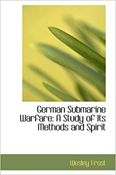 German Submarine Warfare: A Study of Its Methods and Spirit