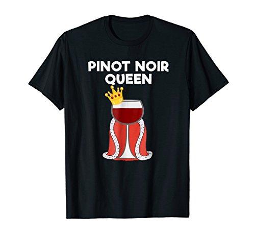 Pinot Noir Wine T-shirt Gift - Funny Pinot Noir Queen
