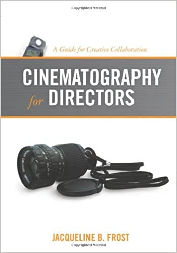 cinematography for directors a guide for creative collaboration