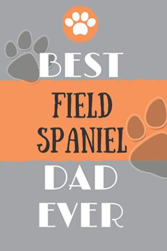 Best Field Spaniel Dad Ever: Lined Journal / notebook color Gift, 120 Pages, 6x9, Soft Cover, Matte Finish 1