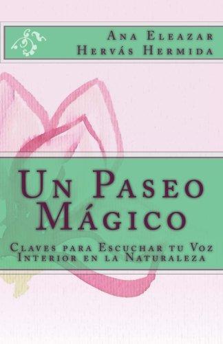 Un Paseo Magico: Claves para Escuchar tu Voz Interior en la Naturaleza (Spanish Edition) [Ana Eleazar Hervas Hermida] (Tapa Blanda)