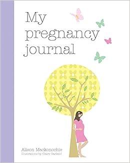My pregnancy journal alison mackonochie 9781846013379 amazon my pregnancy journal 1601 free shipping fandeluxe Gallery