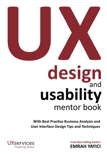 UX Design and Usability Mentor Book : With Best Practice Business Analysis and User Interface Design Tips and Techniques