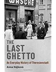 The Last Ghetto: An Everyday History of Theresienstadt
