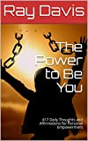 The Power to Be You: 417 Daily Thoughts and Affirmations for Personal Empowerment