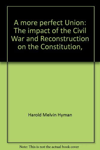 A more perfect Union: The impact of the Civil War and Reconstruction on the Constitution,