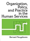 Organization, Policy, and Practice in the Human Services, Bernard Neugeboren and Simon Slavin, 1560241594