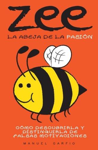 Zee, la abeja de la pasion: Como descubrirla y distinguirla de falsas motivaciones (Spanish Edition) [Manuel Garfio] (Tapa Blanda)