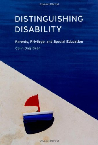 Distinguishing Disability: Parents, Privilege, and Special Education [Paperback] [2009] (Author) Colin Ong-Dean