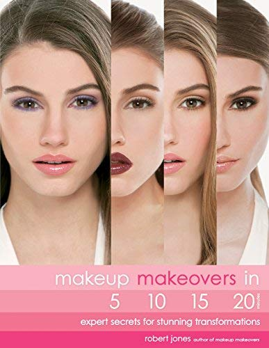 Makeup Makeovers in 5, 10, 15, and 20 Minutes: Expert Secrets for Stunning Transformations by Robert Jones (2012-01-01) -  Fair Winds Press (MA) 01-01-2012
