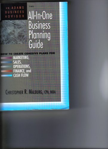All-In-One Business Planning Guide: How to Create Cohesive Plans for Marketing, Sales, Operations, Finance and Cash Flow (An Adams Business Advisor)