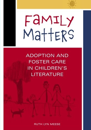 Family Matters: Adoption and Foster Care in Children's Literature by Brand: Libraries Unlimited