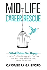 Mid-Life Career Rescue: What Makes You Happy: How to confidently leave a job you hate, and start living a life you  love, before it?s too late (Volume 2) Paperback