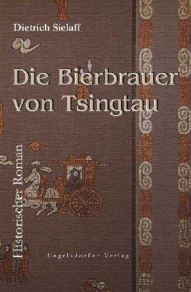 Die Bierbrauer von Tsingtau.: Historischer Roman