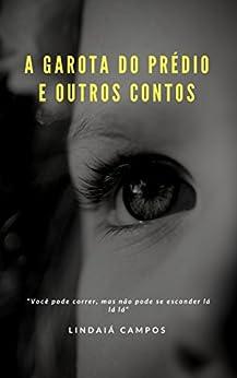 A garota do Prédio: Entre outros contos (Alguém me contou... Livro 1) por [Campos, Lindaiá]