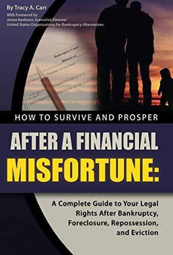 How to Survive and Prosper After  a Financial  Misfortune A Complete Guide to Your Legal Rights After Bankruptcy, Foreclosure,  Repossession, and Eviction