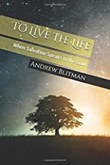To Live the Life: When Salvation Speaks to the Soul Paperback