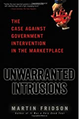 Unwarranted Intrusions: The Case Against Government Intervention in the Marketplace Hardcover